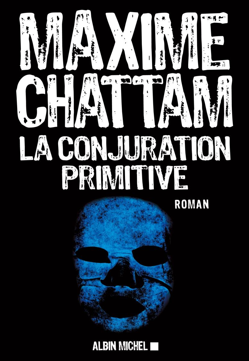 """""""La Conjuration Primitive"""" de Maxime Chattam - La chronique hystérique"""