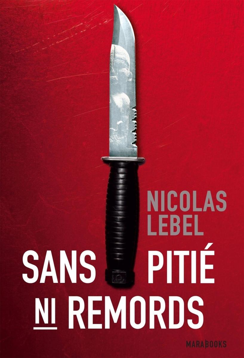 """Sans Pitié Ni Remords"" de Nicolas Lebel - La chronique impitoyable !"